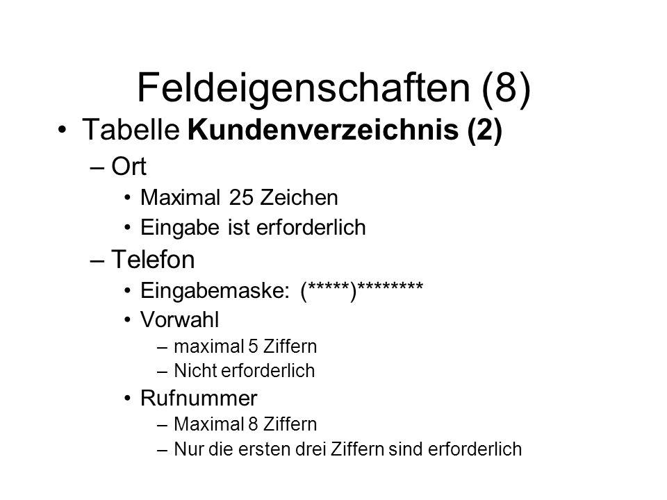 Feldeigenschaften (8) Tabelle Kundenverzeichnis (2) –Ort Maximal 25 Zeichen Eingabe ist erforderlich –Telefon Eingabemaske: (*****)******** Vorwahl –m