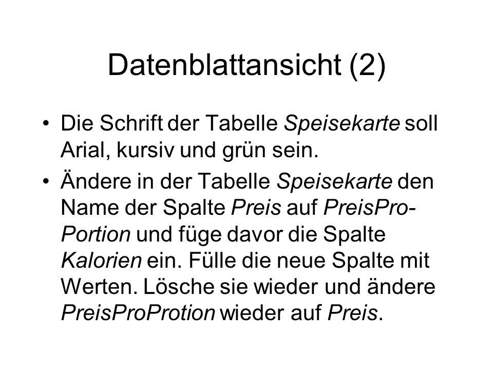 Datenblattansicht (2) Die Schrift der Tabelle Speisekarte soll Arial, kursiv und grün sein. Ändere in der Tabelle Speisekarte den Name der Spalte Prei