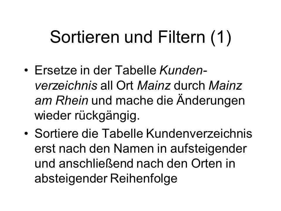 Sortieren und Filtern (1) Ersetze in der Tabelle Kunden- verzeichnis all Ort Mainz durch Mainz am Rhein und mache die Änderungen wieder rückgängig. So