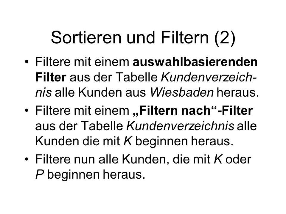 Sortieren und Filtern (2) Filtere mit einem auswahlbasierenden Filter aus der Tabelle Kundenverzeich- nis alle Kunden aus Wiesbaden heraus. Filtere mi