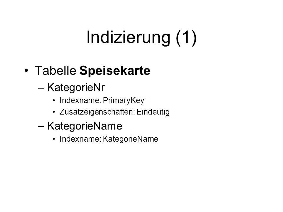 Indizierung (1) Tabelle Speisekarte –KategorieNr Indexname: PrimaryKey Zusatzeigenschaften: Eindeutig –KategorieName Indexname: KategorieName