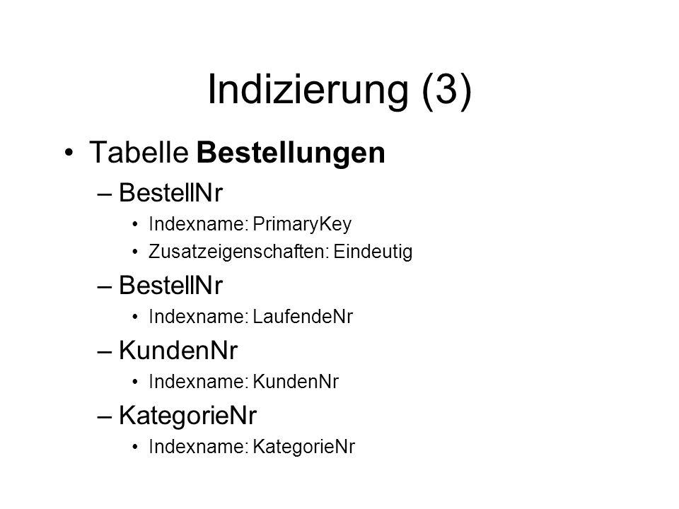 Indizierung (3) Tabelle Bestellungen –BestellNr Indexname: PrimaryKey Zusatzeigenschaften: Eindeutig –BestellNr Indexname: LaufendeNr –KundenNr Indexn