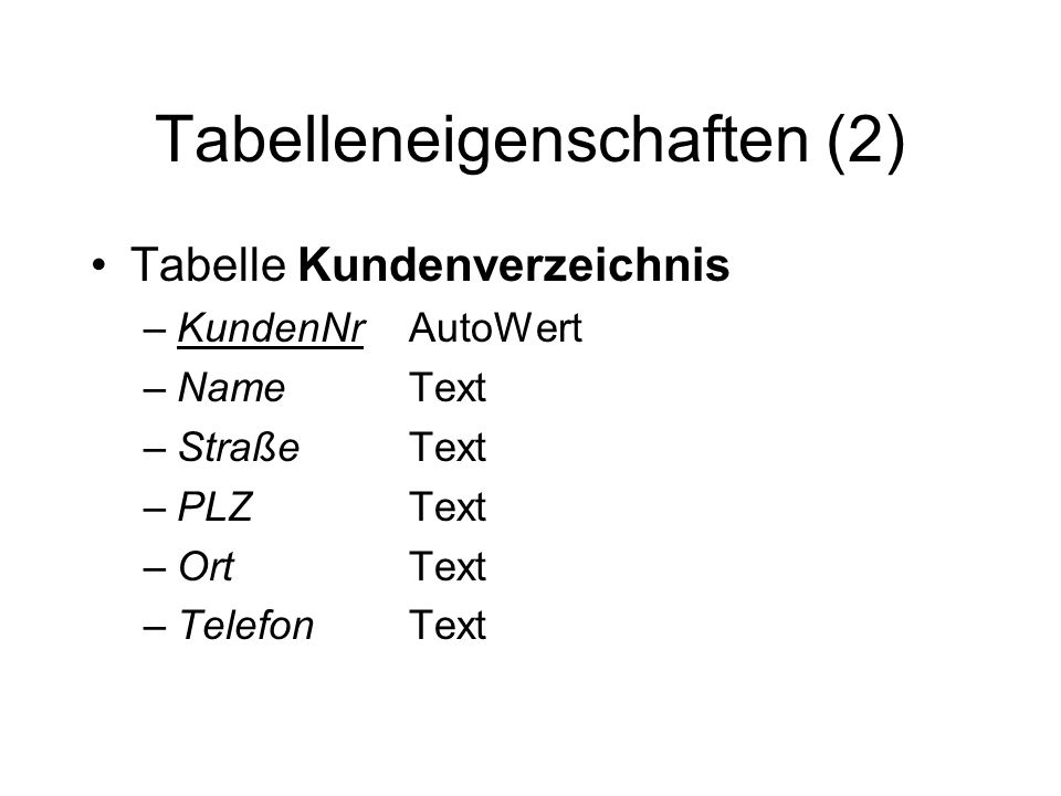 Tabelleneigenschaften (2) Tabelle Kundenverzeichnis –KundenNrAutoWert –NameText –StraßeText –PLZText –OrtText –TelefonText