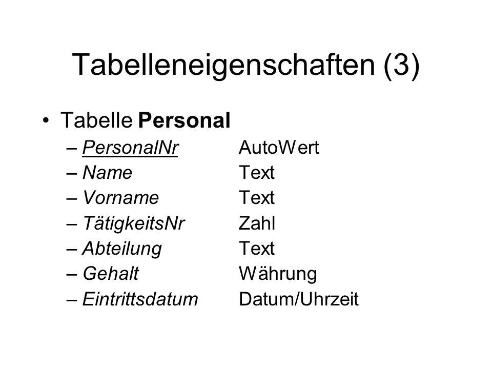 Tabelleneigenschaften (3) Tabelle Personal –PersonalNrAutoWert –NameText –VornameText –TätigkeitsNrZahl –AbteilungText –GehaltWährung –EintrittsdatumD