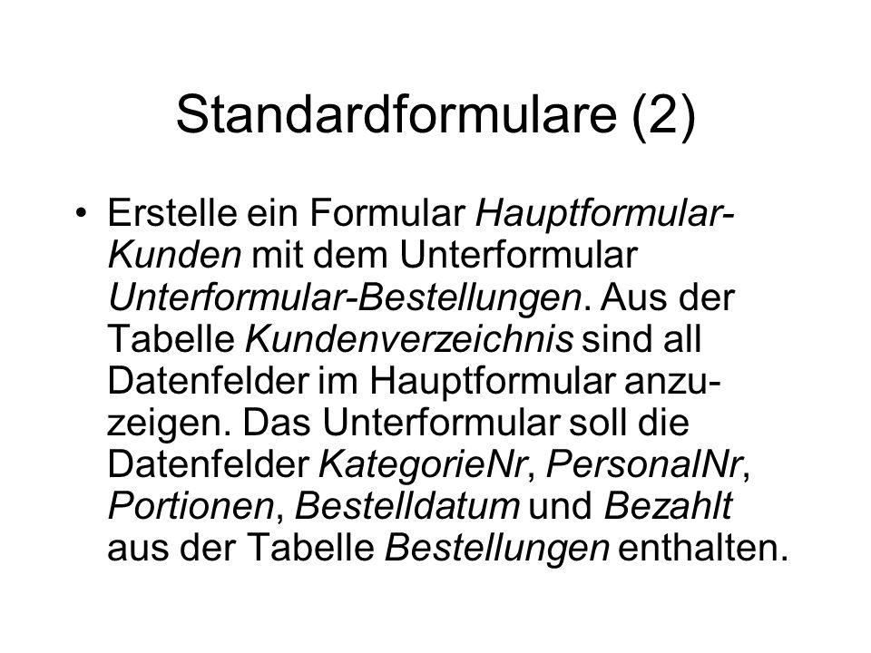 Standardformulare (2) Erstelle ein Formular Hauptformular- Kunden mit dem Unterformular Unterformular-Bestellungen. Aus der Tabelle Kundenverzeichnis