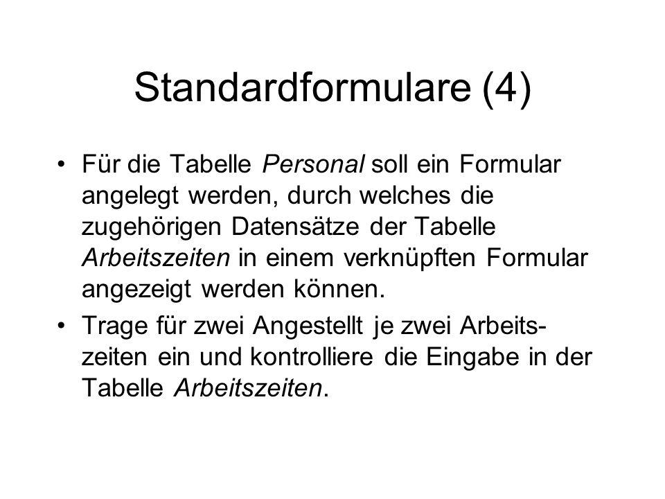 Standardformulare (4) Für die Tabelle Personal soll ein Formular angelegt werden, durch welches die zugehörigen Datensätze der Tabelle Arbeitszeiten i
