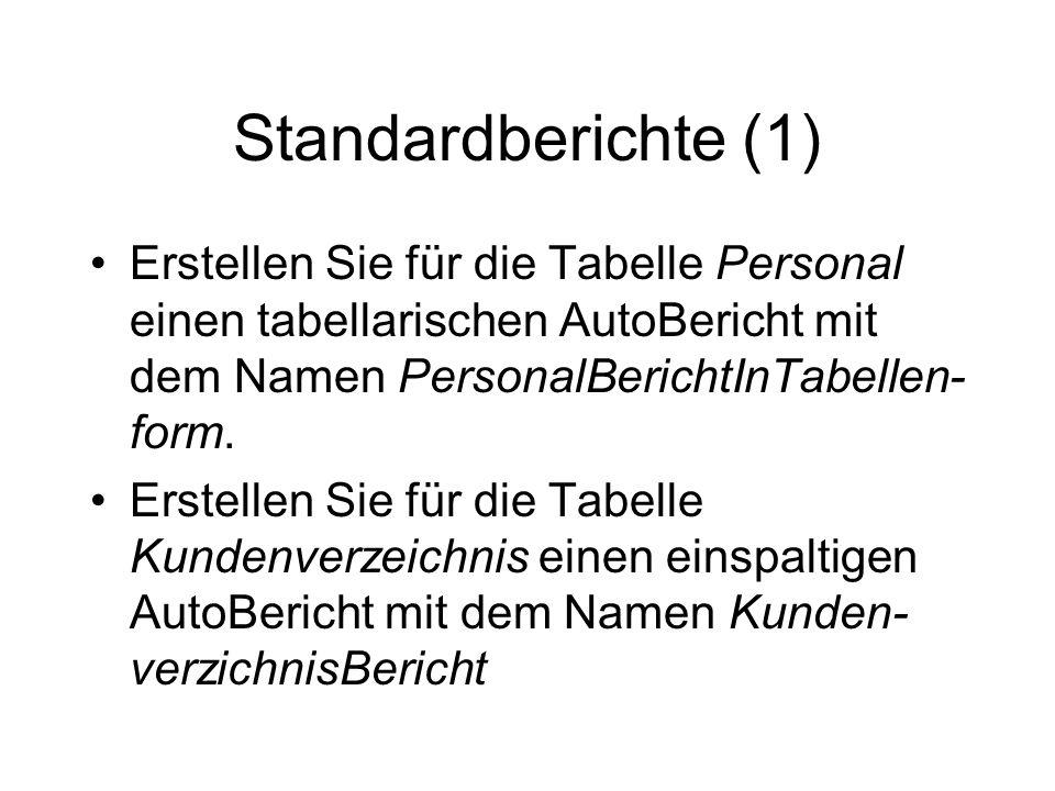 Standardberichte (1) Erstellen Sie für die Tabelle Personal einen tabellarischen AutoBericht mit dem Namen PersonalBerichtInTabellen- form. Erstellen