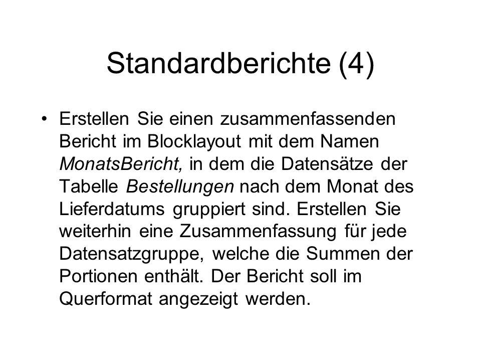 Standardberichte (4) Erstellen Sie einen zusammenfassenden Bericht im Blocklayout mit dem Namen MonatsBericht, in dem die Datensätze der Tabelle Beste