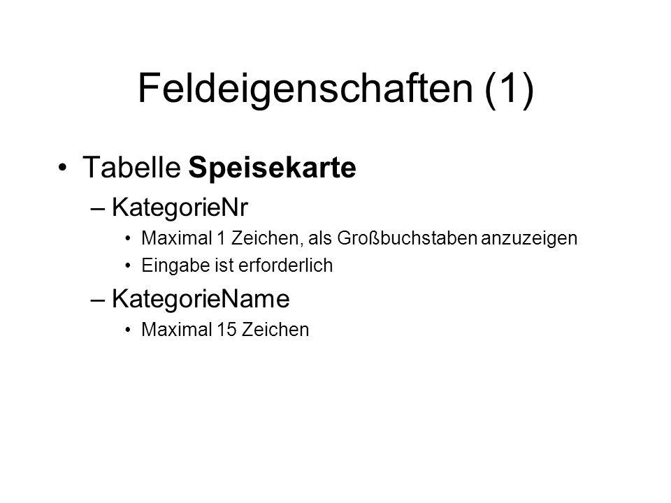 Feldeigenschaften (1) Tabelle Speisekarte –KategorieNr Maximal 1 Zeichen, als Großbuchstaben anzuzeigen Eingabe ist erforderlich –KategorieName Maxima
