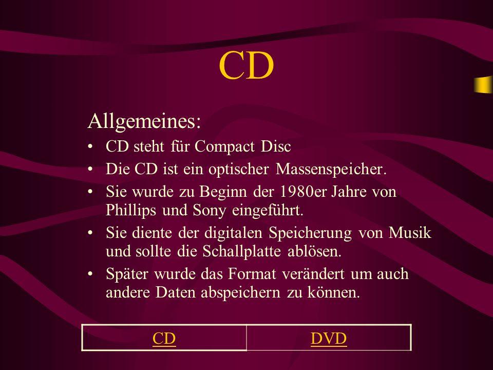 CDDVD CD Allgemeines: CD steht für Compact Disc Die CD ist ein optischer Massenspeicher. Sie wurde zu Beginn der 1980er Jahre von Phillips und Sony ei