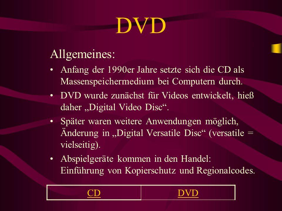 CDDVD Allgemeines: Anfang der 1990er Jahre setzte sich die CD als Massenspeichermedium bei Computern durch. DVD wurde zunächst für Videos entwickelt,