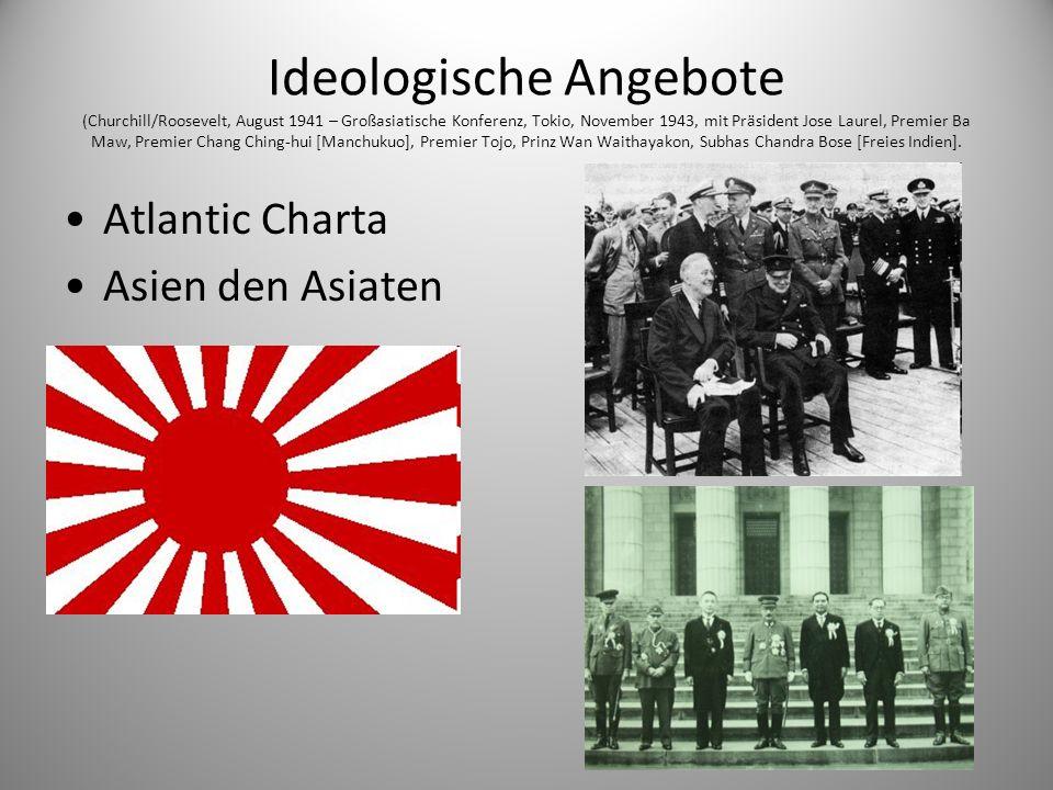 Ideologische Angebote (Churchill/Roosevelt, August 1941 – Großasiatische Konferenz, Tokio, November 1943, mit Präsident Jose Laurel, Premier Ba Maw, P