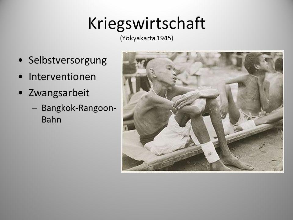 Kriegswirtschaft (Yokyakarta 1945) Selbstversorgung Interventionen Zwangsarbeit –Bangkok-Rangoon- Bahn