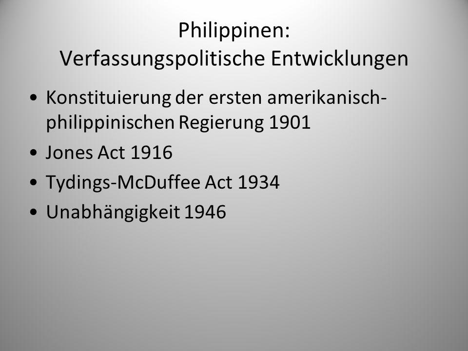 Philippinen: Verfassungspolitische Entwicklungen Konstituierung der ersten amerikanisch- philippinischen Regierung 1901 Jones Act 1916 Tydings-McDuffe