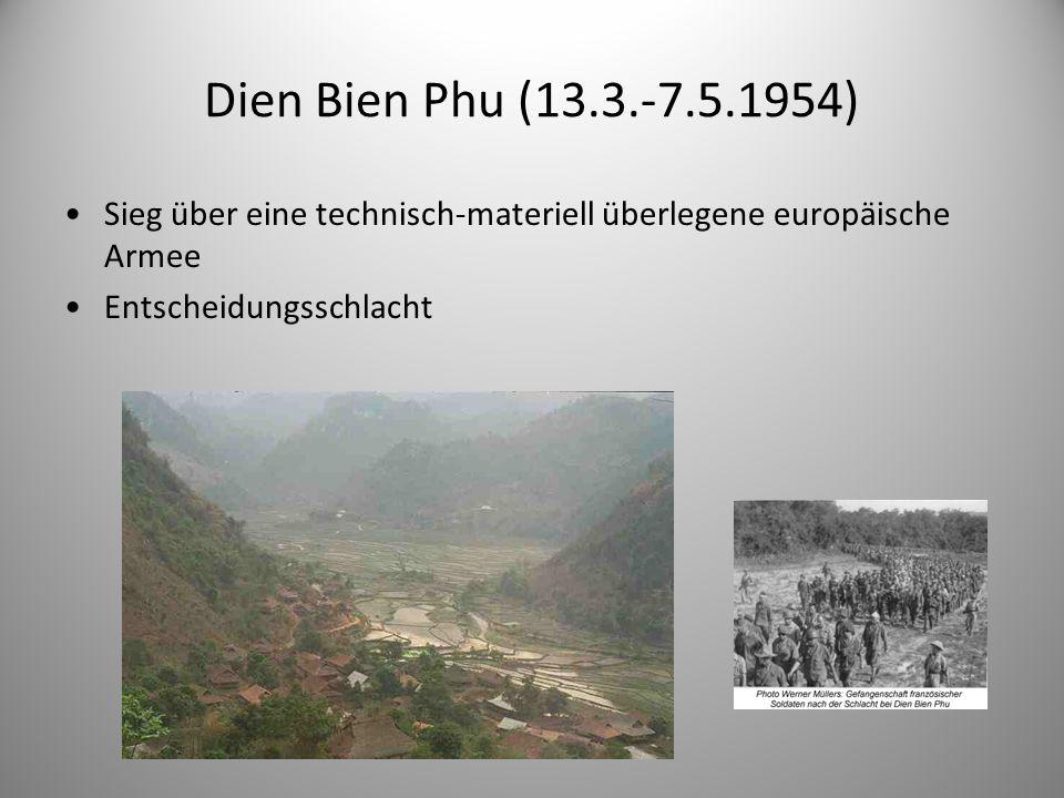 Dien Bien Phu (13.3.-7.5.1954) Sieg über eine technisch-materiell überlegene europäische Armee Entscheidungsschlacht