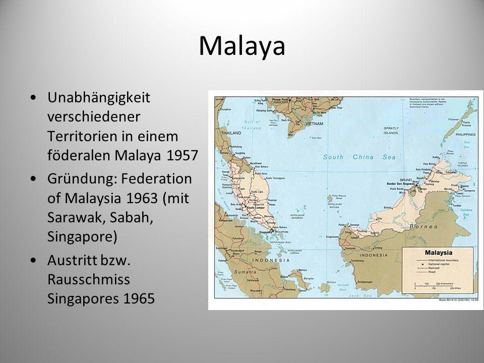 Malaya Unabhängigkeit verschiedener Territorien in einem föderalen Malaya 1957 Gründung: Federation of Malaysia 1963 (mit Sarawak, Sabah, Singapore) A