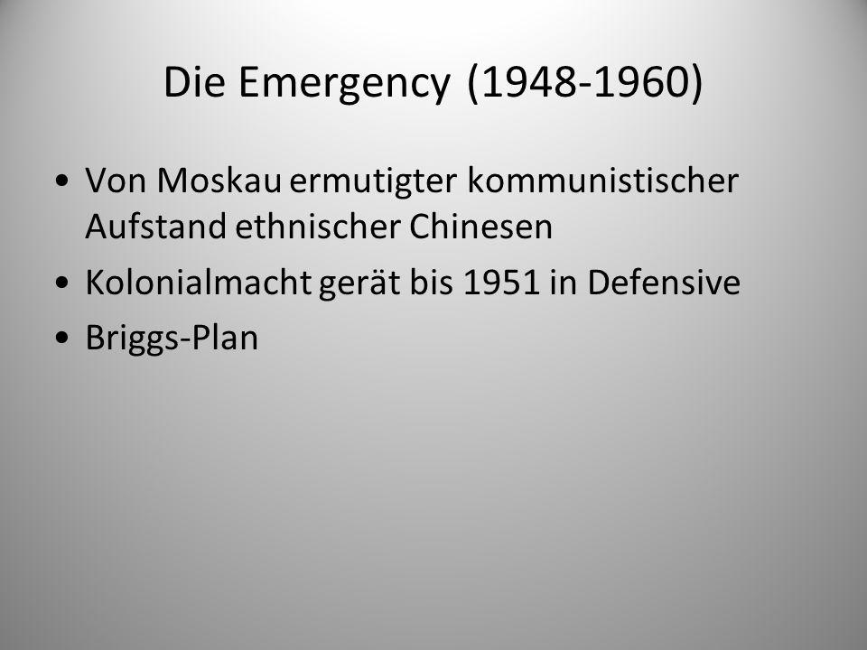 Die Emergency (1948-1960) Von Moskau ermutigter kommunistischer Aufstand ethnischer Chinesen Kolonialmacht gerät bis 1951 in Defensive Briggs-Plan