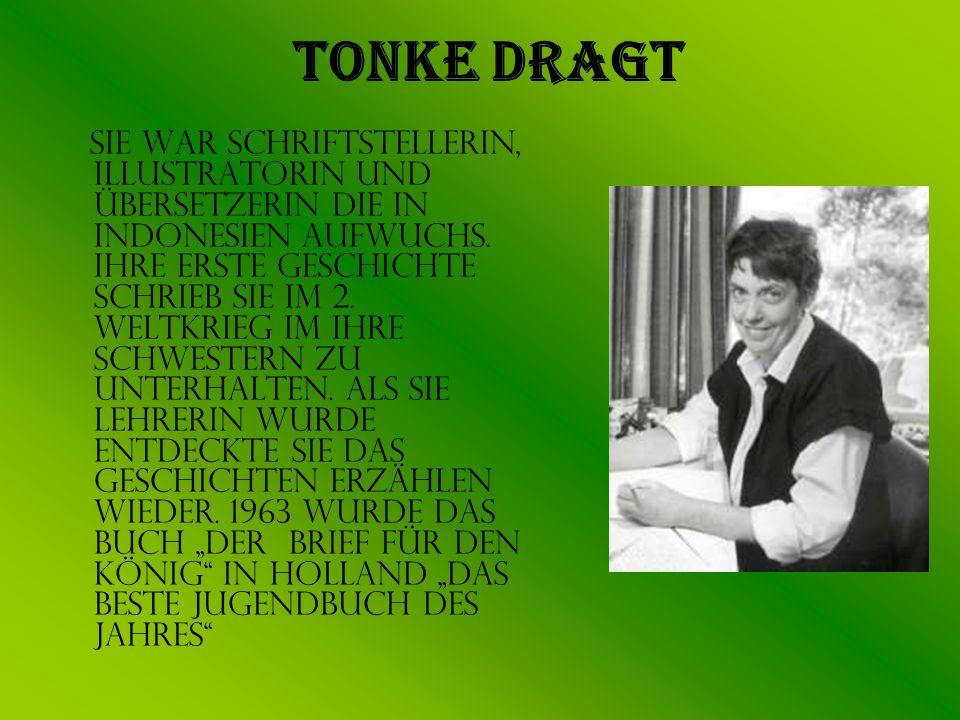 Tonke Dragt Sie war Schriftstellerin, Illustratorin und Übersetzerin die in Indonesien aufwuchs. Ihre erste Geschichte schrieb sie im 2. Weltkrieg im