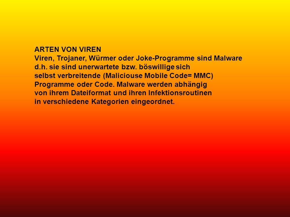 ARTEN VON VIREN Viren, Trojaner, Würmer oder Joke-Programme sind Malware d.h. sie sind unerwartete bzw. böswillige sich selbst verbreitende (Malicious