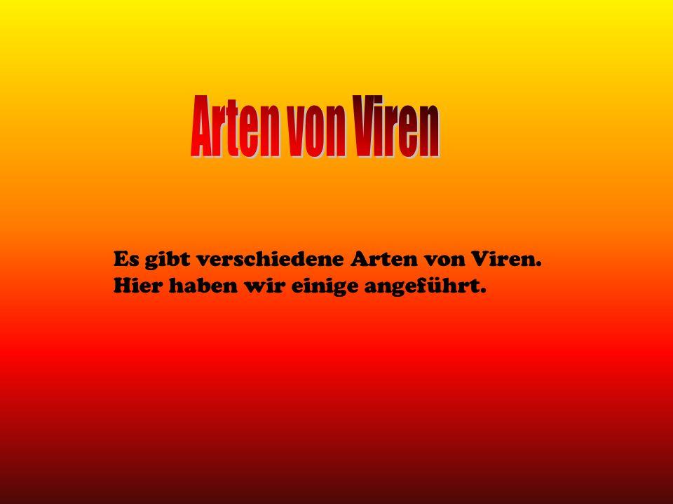 ARTEN VON VIREN Viren, Trojaner, Würmer oder Joke-Programme sind Malware d.h.