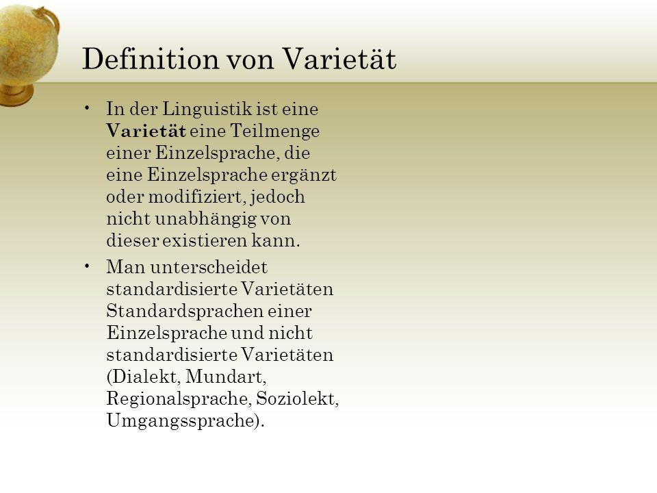 Definition von Varietät In der Linguistik ist eine Varietät eine Teilmenge einer Einzelsprache, die eine Einzelsprache ergänzt oder modifiziert, jedoc
