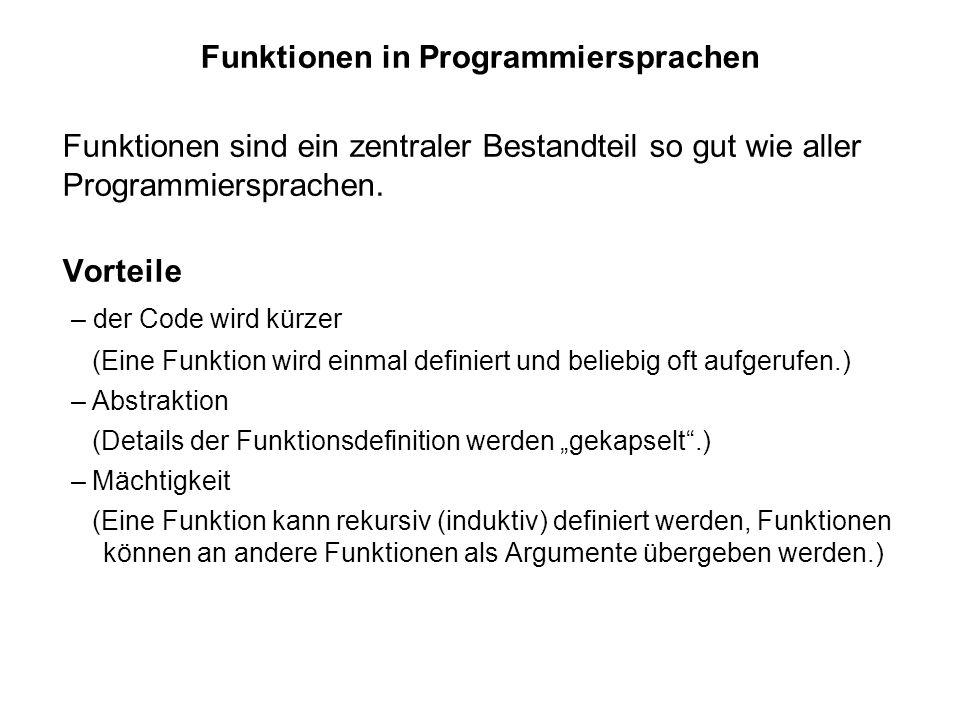 Funktionen in Programmiersprachen Funktionen sind ein zentraler Bestandteil so gut wie aller Programmiersprachen.