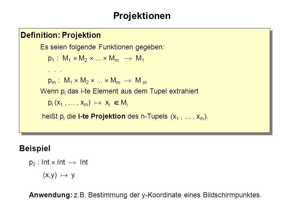 Projektionen p 2 : Int  Int  Int (x,y)   y Anwendung: z.B.