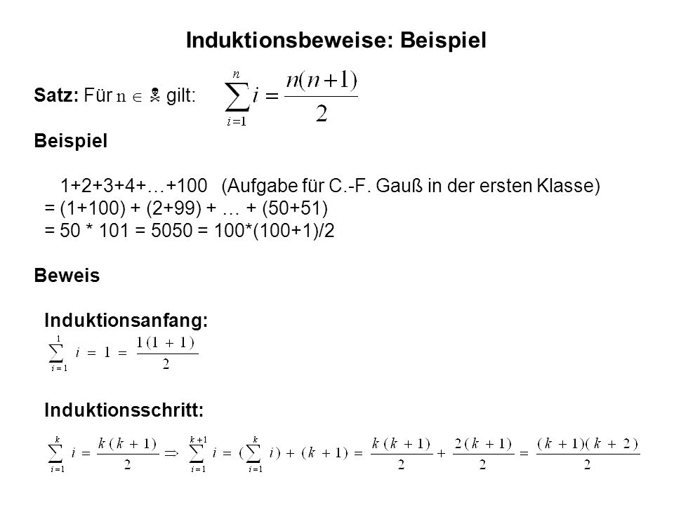 Induktionsbeweise: Beispiel Satz: Für n   gilt: Beispiel 1+2+3+4+…+100 (Aufgabe für C.-F.