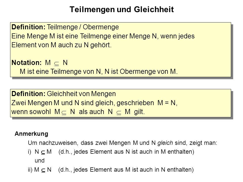 Teilmengen und Gleichheit Definition: Teilmenge / Obermenge Eine Menge M ist eine Teilmenge einer Menge N, wenn jedes Element von M auch zu N gehört.