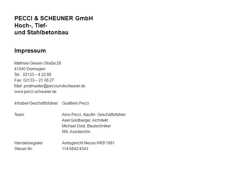 PECCI & SCHEUNER GmbH Hoch-, Tief- und Stahlbetonbau Impressum : Mathias-Giesen-Straße 29 41540 Dormagen Tel.: 02133 – 4 22 88 Fax: 02133 – 21 06 27 M
