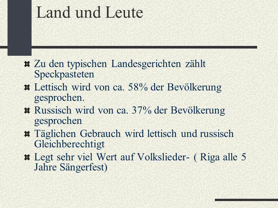 Land und Leute Zu den typischen Landesgerichten zählt Speckpasteten Lettisch wird von ca. 58% der Bevölkerung gesprochen. Russisch wird von ca. 37% de