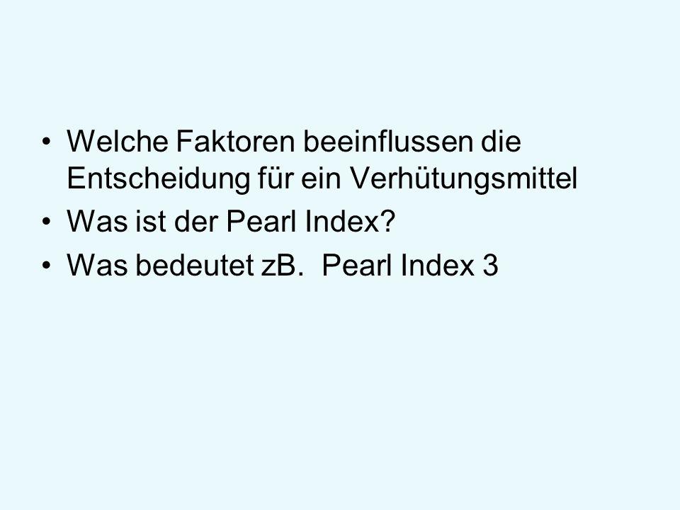 Welche Faktoren beeinflussen die Entscheidung für ein Verhütungsmittel Was ist der Pearl Index? Was bedeutet zB. Pearl Index 3