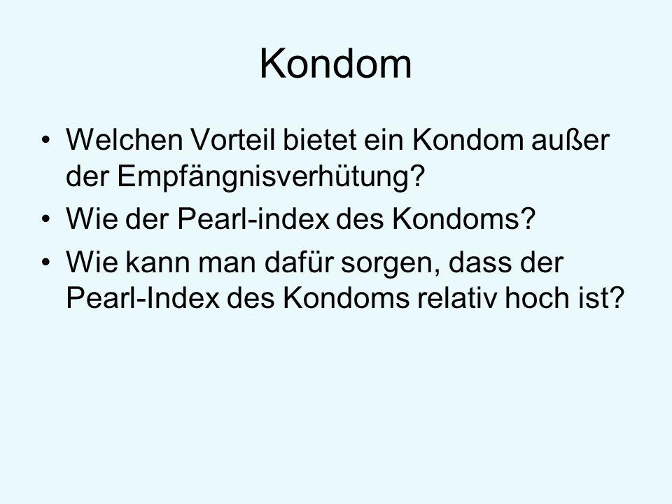 Kondom Welchen Vorteil bietet ein Kondom außer der Empfängnisverhütung? Wie der Pearl-index des Kondoms? Wie kann man dafür sorgen, dass der Pearl-Ind