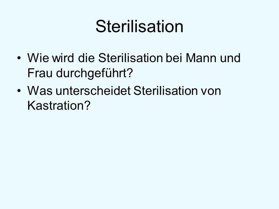 Sterilisation Wie wird die Sterilisation bei Mann und Frau durchgeführt? Was unterscheidet Sterilisation von Kastration?