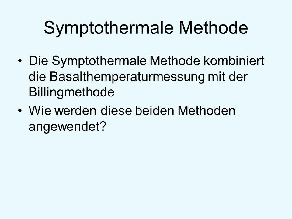Symptothermale Methode Die Symptothermale Methode kombiniert die Basalthemperaturmessung mit der Billingmethode Wie werden diese beiden Methoden angew