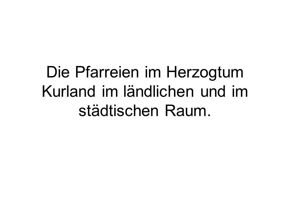 Die Pfarreien im Herzogtum Kurland im ländlichen und im städtischen Raum.