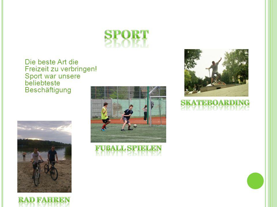 Die beste Art die Freizeit zu verbringen! Sport war unsere beliebteste Beschäftigung