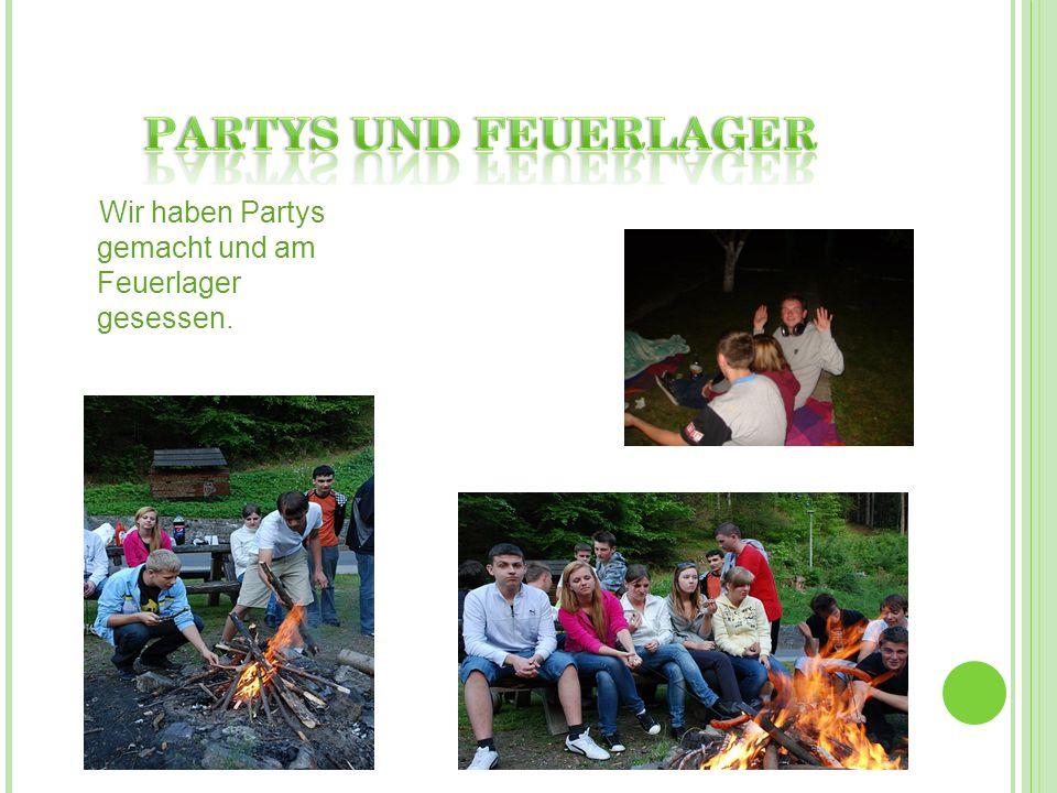 Wir haben Partys gemacht und am Feuerlager gesessen.
