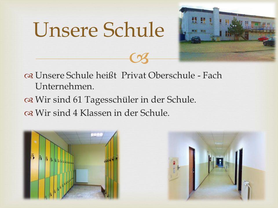   Unsere Schule heißt Privat Oberschule - Fach Unternehmen.  Wir sind 61 Tagesschüler in der Schule.  Wir sind 4 Klassen in der Schule. Unsere Sch