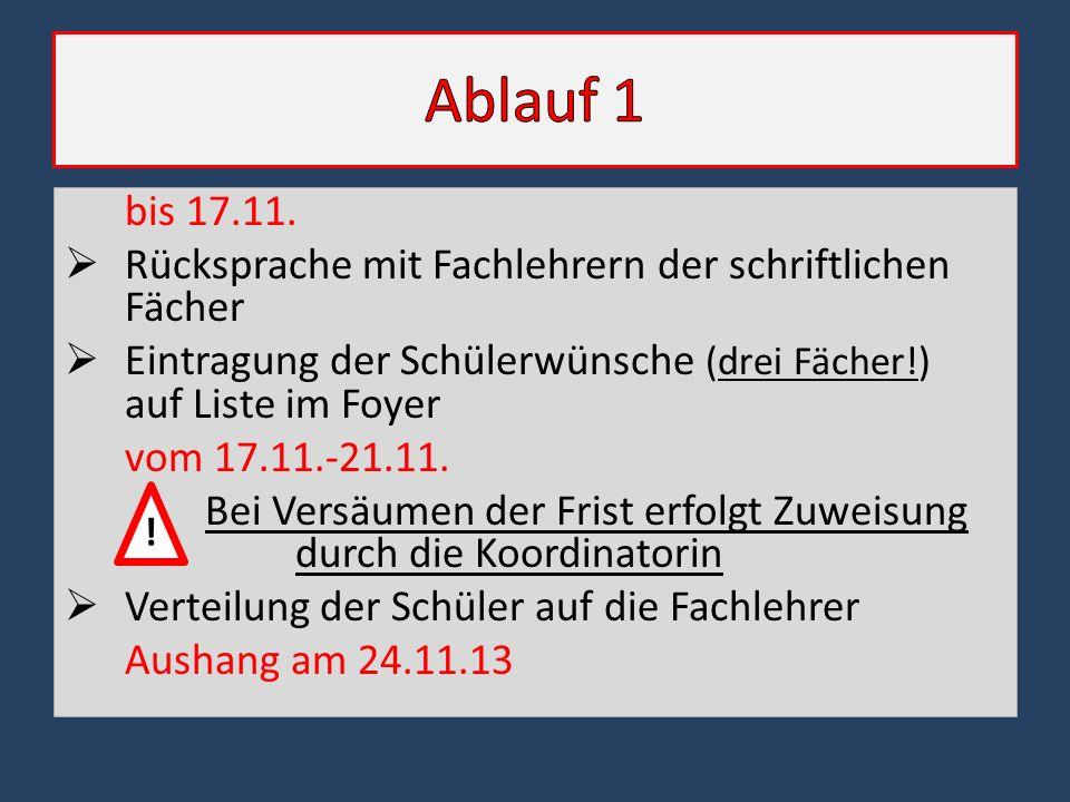 bis 17.11.  Rücksprache mit Fachlehrern der schriftlichen Fächer  Eintragung der Schülerwünsche (drei Fächer!) auf Liste im Foyer vom 17.11.-21.11.