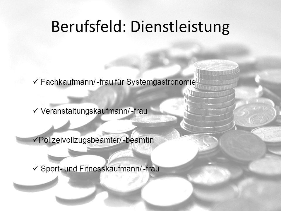 Berufsfeld: Dienstleistung Fachkaufmann/ -frau für Systemgastronomie Veranstaltungskaufmann/ -frau Polizeivollzugsbeamter/ -beamtin Sport- und Fitness