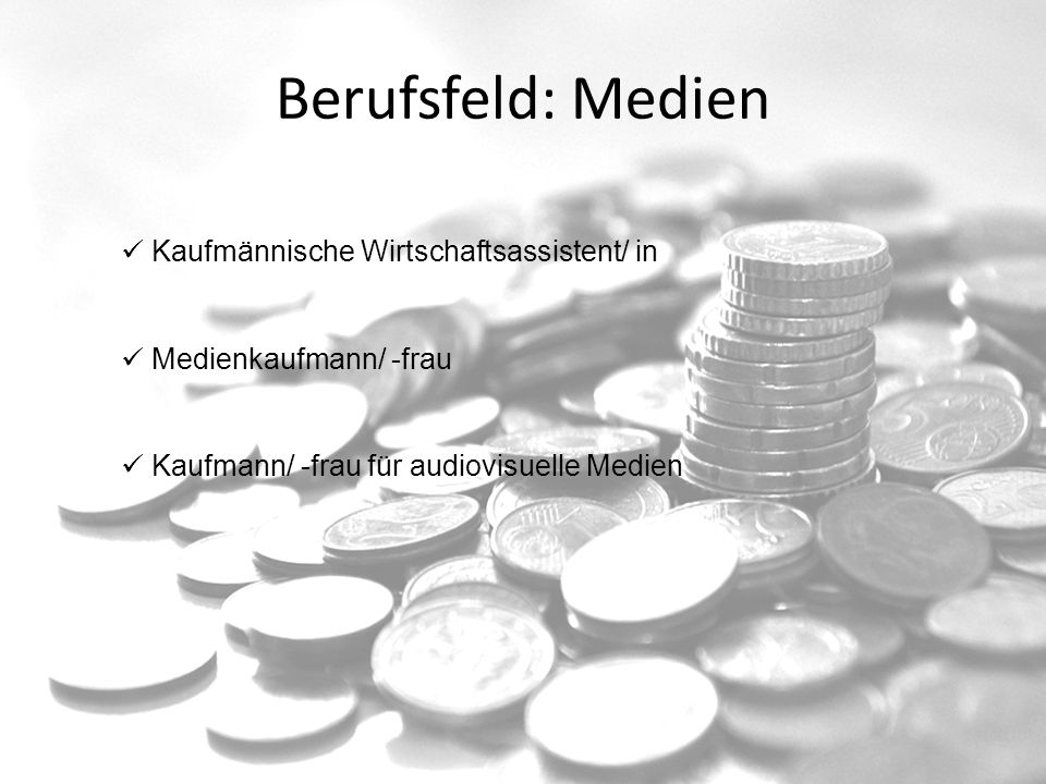 Berufsfeld: Medien Kaufmännische Wirtschaftsassistent/ in Medienkaufmann/ -frau Kaufmann/ -frau für audiovisuelle Medien