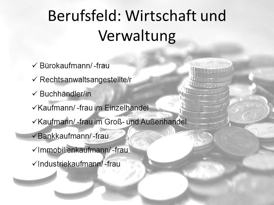 Berufsfeld: Wirtschaft und Verwaltung Bürokaufmann/ -frau Rechtsanwaltsangestellte/r Buchhändler/in Kaufmann/ -frau im Einzelhandel Kaufmann/ -frau im