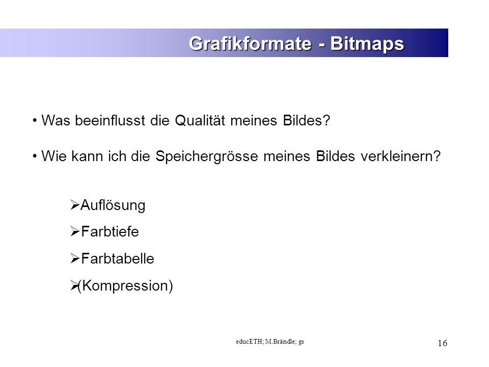 educETH; M.Brändle; gs 16 Grafikformate - Bitmaps Was beeinflusst die Qualität meines Bildes.