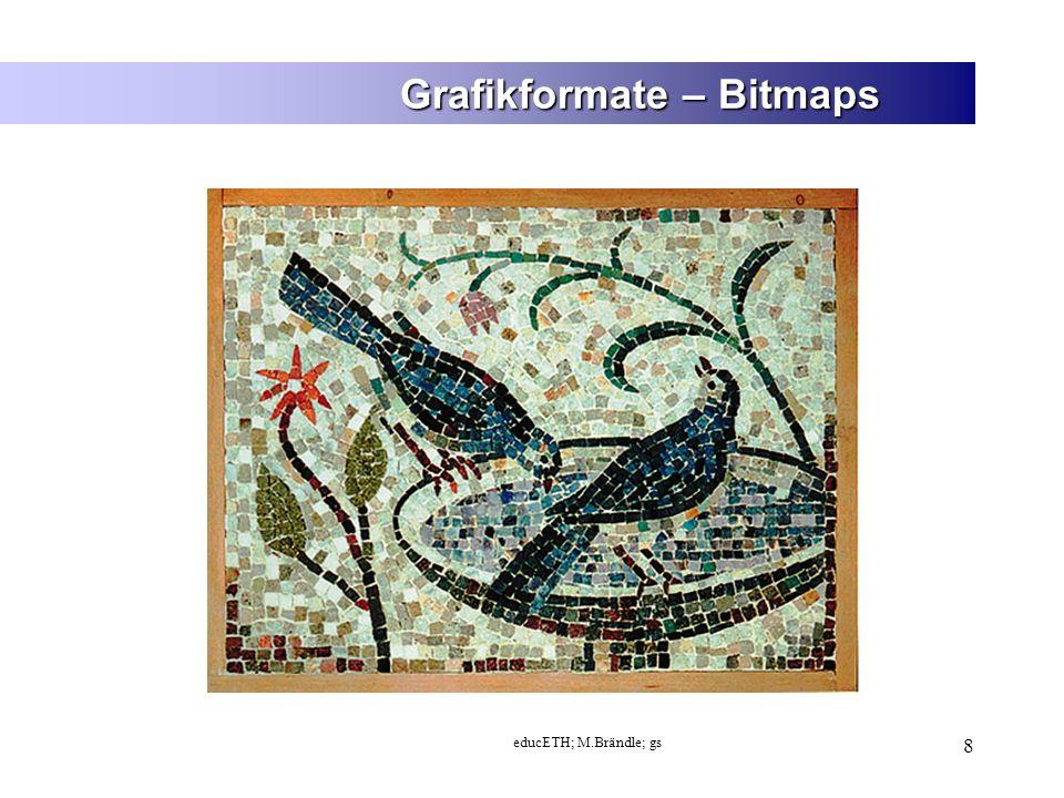 educETH; M.Brändle; gs 9 Grafikformate – Bitmaps Die einzelnen Pixel sind im Normalfall nicht sichtbar.