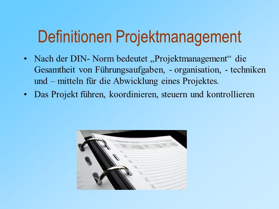 """Definitionen Projektmanagement Nach der DIN- Norm bedeutet """"Projektmanagement die Gesamtheit von Führungsaufgaben, - organisation, - techniken und – mitteln für die Abwicklung eines Projektes."""