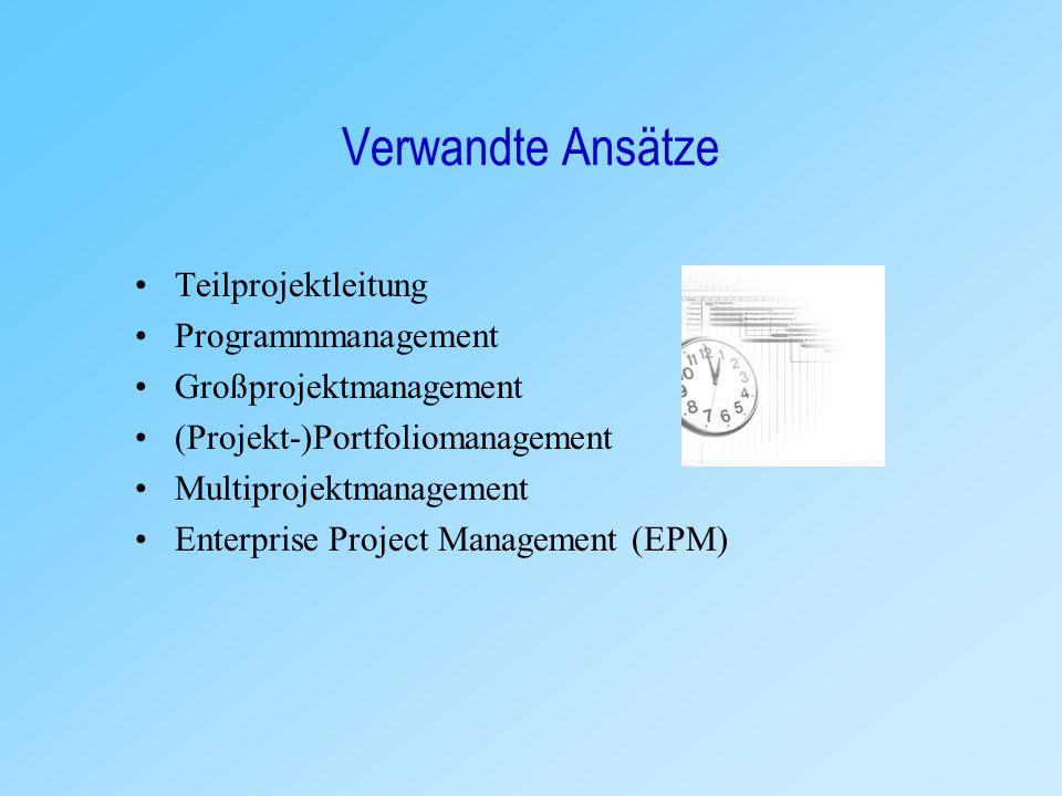 Verwandte Ansätze Teilprojektleitung Programmmanagement Großprojektmanagement (Projekt-)Portfoliomanagement Multiprojektmanagement Enterprise Project Management (EPM)