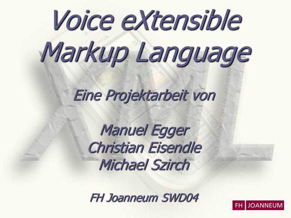Voice eXtensible Markup Language Eine Projektarbeit von Manuel Egger Christian Eisendle Michael Szirch FH Joanneum SWD04