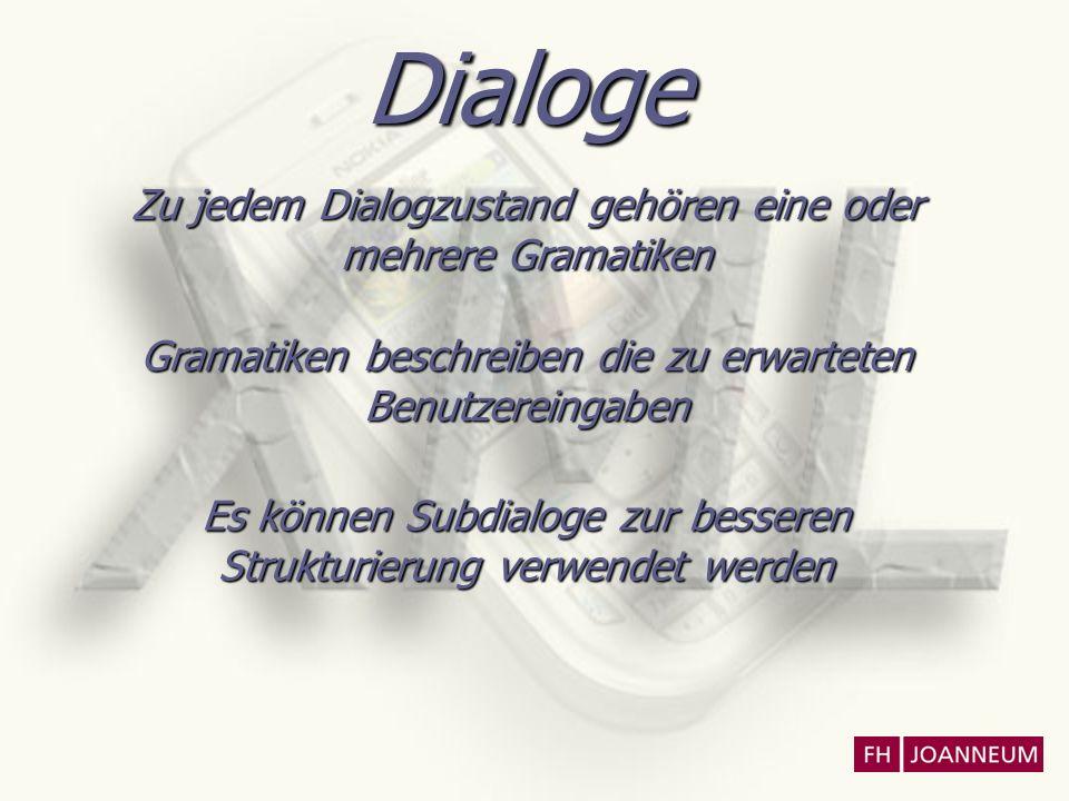 Dialoge Zu jedem Dialogzustand gehören eine oder mehrere Gramatiken Gramatiken beschreiben die zu erwarteten Benutzereingaben Es können Subdialoge zur