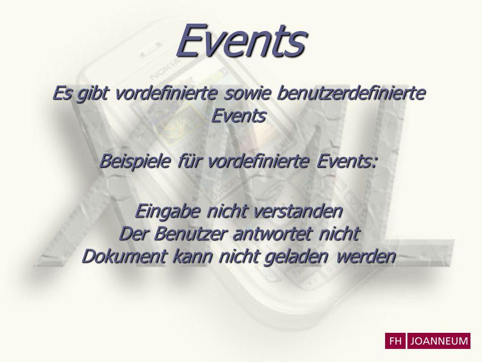 Events Es gibt vordefinierte sowie benutzerdefinierte Events Beispiele für vordefinierte Events: Eingabe nicht verstanden Der Benutzer antwortet nicht